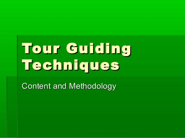 Tour GuidingTour Guiding TechniquesTechniques Content and MethodologyContent and Methodology
