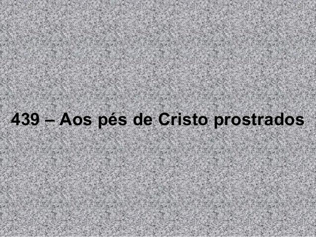 439 – Aos pés de Cristo prostrados