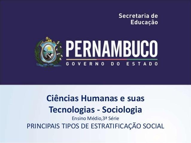 Ciências Humanas e suas  Tecnologias - Sociologia  Ensino Médio,3ª Série  PRINCIPAIS TIPOS DE ESTRATIFICAÇÃO SOCIAL