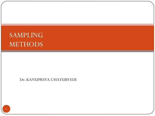 Dr. KANUPRIYA CHATURVEDI 1 SAMPLING METHODS