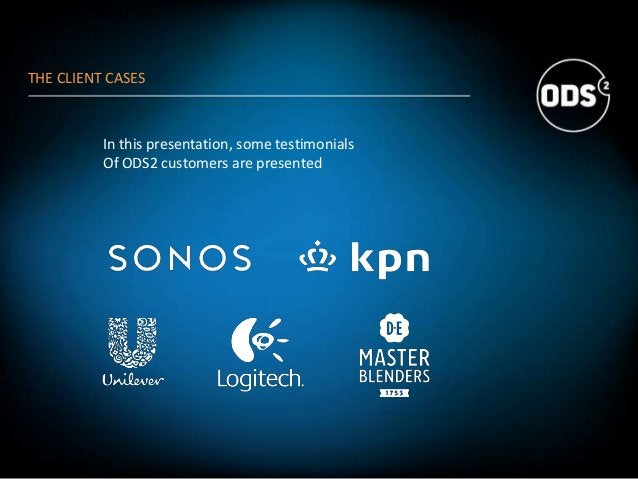 THE CLIENT CASES In this presentation, some testimonials Of ODS2 customers are presented