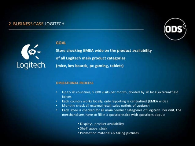 2. BUSINESS CASE LOGITECH GOAL Store checking EMEA wide on the product availability of all Logitech main product categorie...