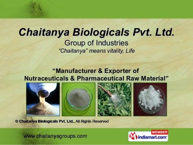 "Chaitanya Biologicals Pvt. Ltd.             Group of Industries           ""Chaitanya"" means vitality, Life         ""Manufa..."