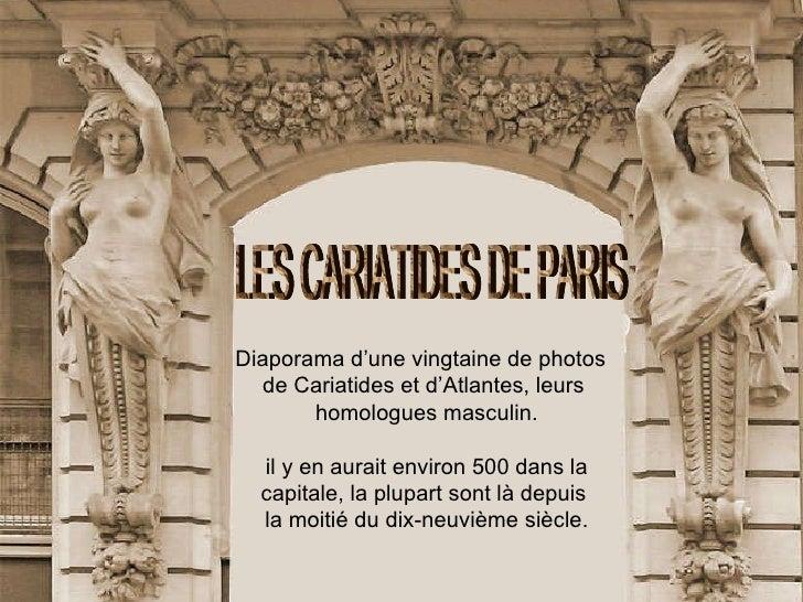 Diaporama d'une vingtaine de photos  de Cariatides et d'Atlantes, leurs homologues masculin. il y en aurait environ 500 da...