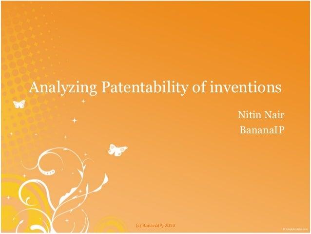 Analyzing Patentability of inventions Nitin Nair BananaIP (c) BananaIP, 2010