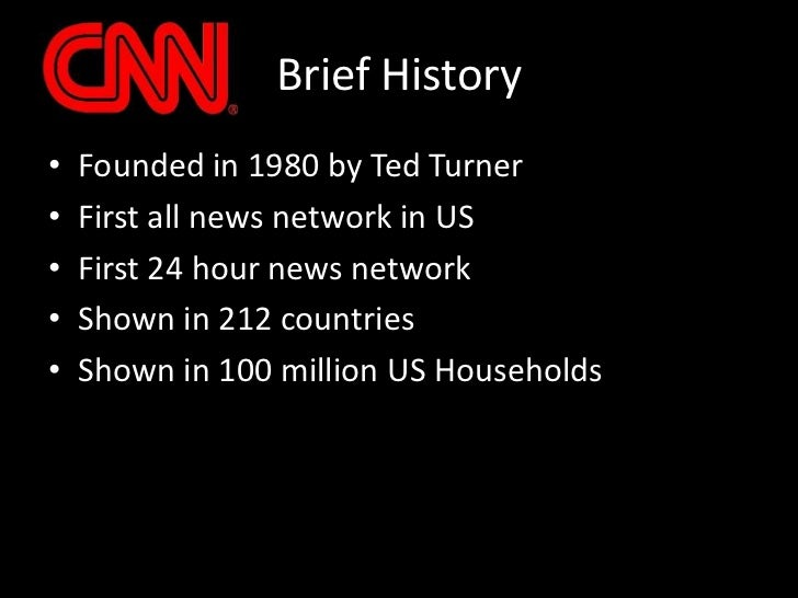 Founded in 1980 by Ted Turner<br />First all news network in US<br />First 24 hour news network<br />Shown in 212 countrie...