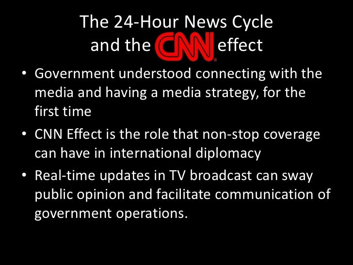 The 24-Hour News Cycle and the               effect<br />Government understood connecting with the media and having a medi...