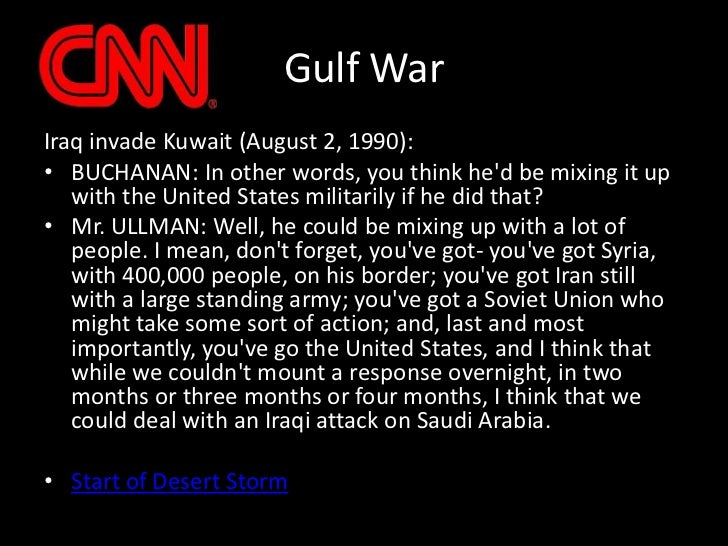 Gulf War<br />Iraq invade Kuwait (August 2, 1990):<br />BUCHANAN: In other words, you think he'd be mixing it up with the ...