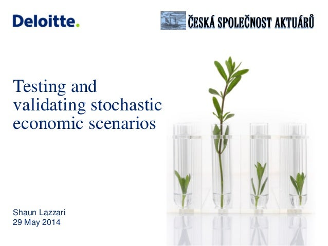 © 2014 Deloitte MCS Limited. All rights reserved. Testing and validating stochastic economic scenarios Shaun Lazzari 29 Ma...