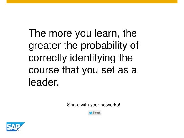 The more you learn, the greater the probability of correctly identifying the course that you set as a leader. Share with y...
