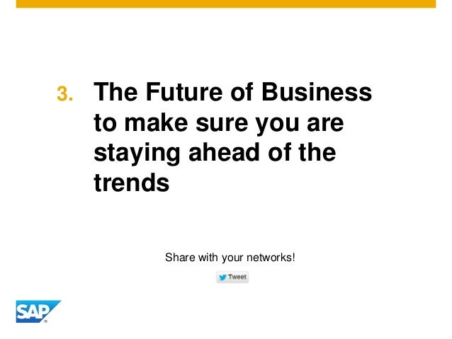3. The Future of Business to make sure you are staying ahead of the trends Share with your networks!
