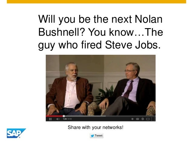 Will you be the next Nolan Bushnell? You know…The guy who fired Steve Jobs. Share with your networks!