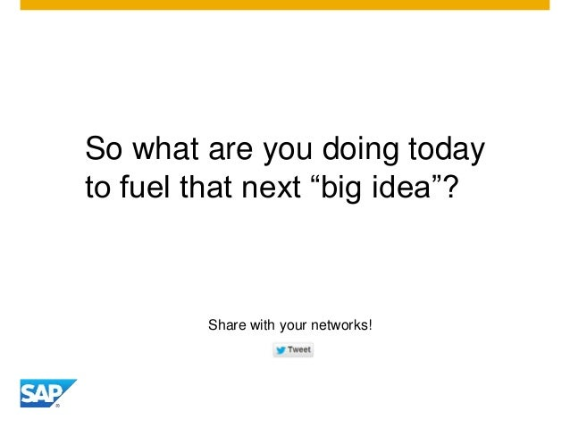 """So what are you doing today to fuel that next """"big idea""""? Share with your networks!"""