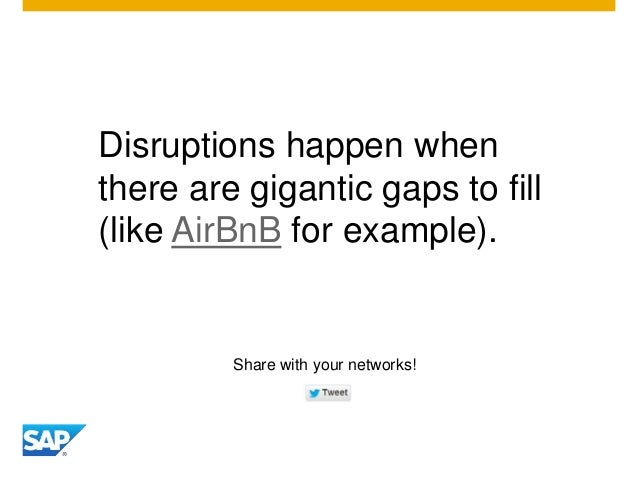Disruptions happen when there are gigantic gaps to fill (like AirBnB for example). Share with your networks!