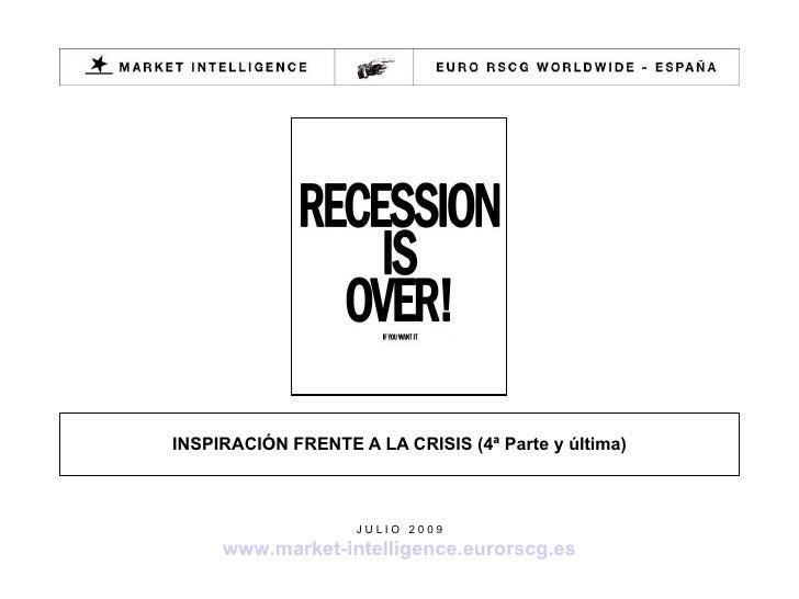INSPIRACIÓN FRENTE A LA CRISIS (4ª Parte y última) J U L I O  2 0 0 9 www.market-intelligence.eurorscg.es