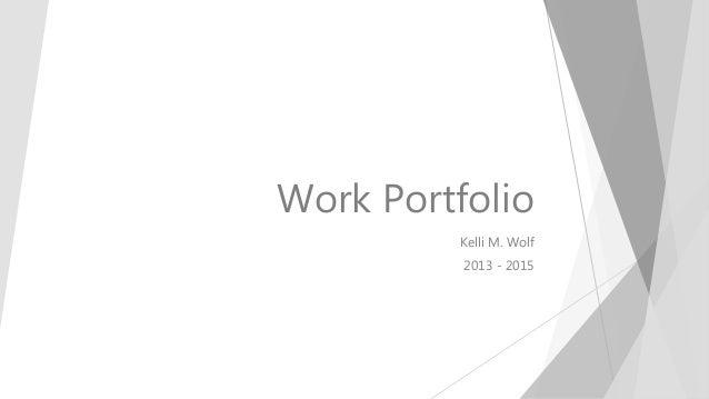 Work Portfolio Kelli M. Wolf 2013 - 2015