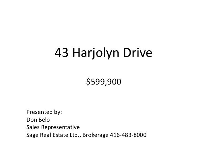 43 Harjolyn Drive $599,900<br />Presented by:<br />Don Belo<br />Sales Representative<br />Sage Real Estate Ltd., Brokerag...