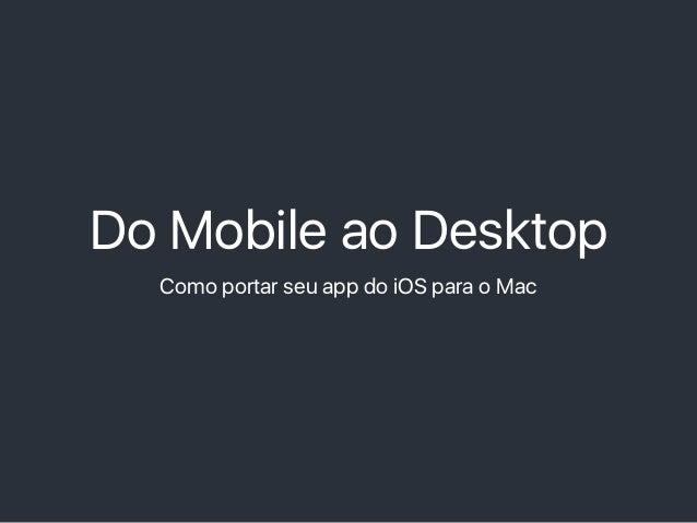 Do Mobile ao Desktop Como portar seu app do iOS para o Mac