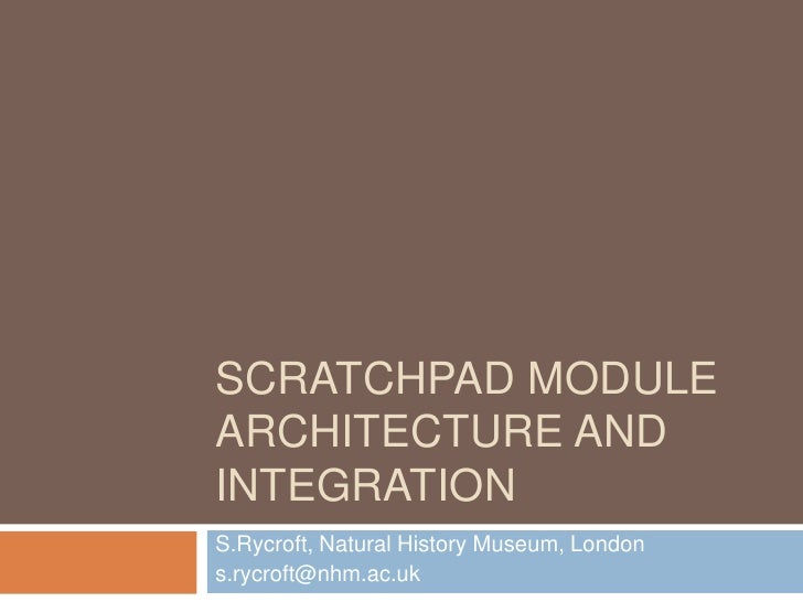 Scratchpad module architecture and integration<br />S.Rycroft, Natural History Museum, London<br />s.rycroft@nhm.ac.uk<br />