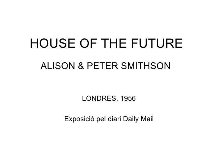 HOUSE OF THE FUTURE ALISON & PETER SMITHSON LONDRES, 1956 Exposició pel diari Daily Mail