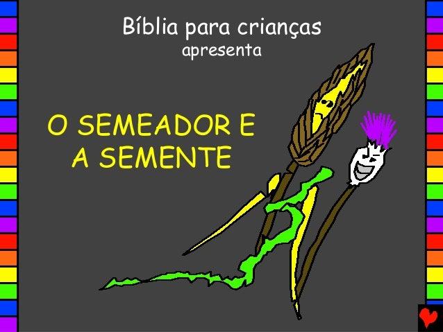 O SEMEADOR E A SEMENTE Bíblia para crianças apresenta