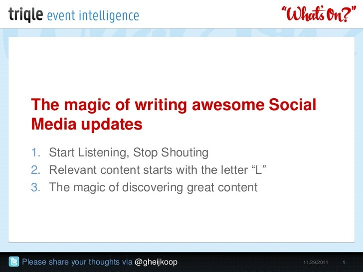 The magic of writing awesome Social  Media updates  1. Start Listening, Stop Shouting  2. Relevant content starts with the...