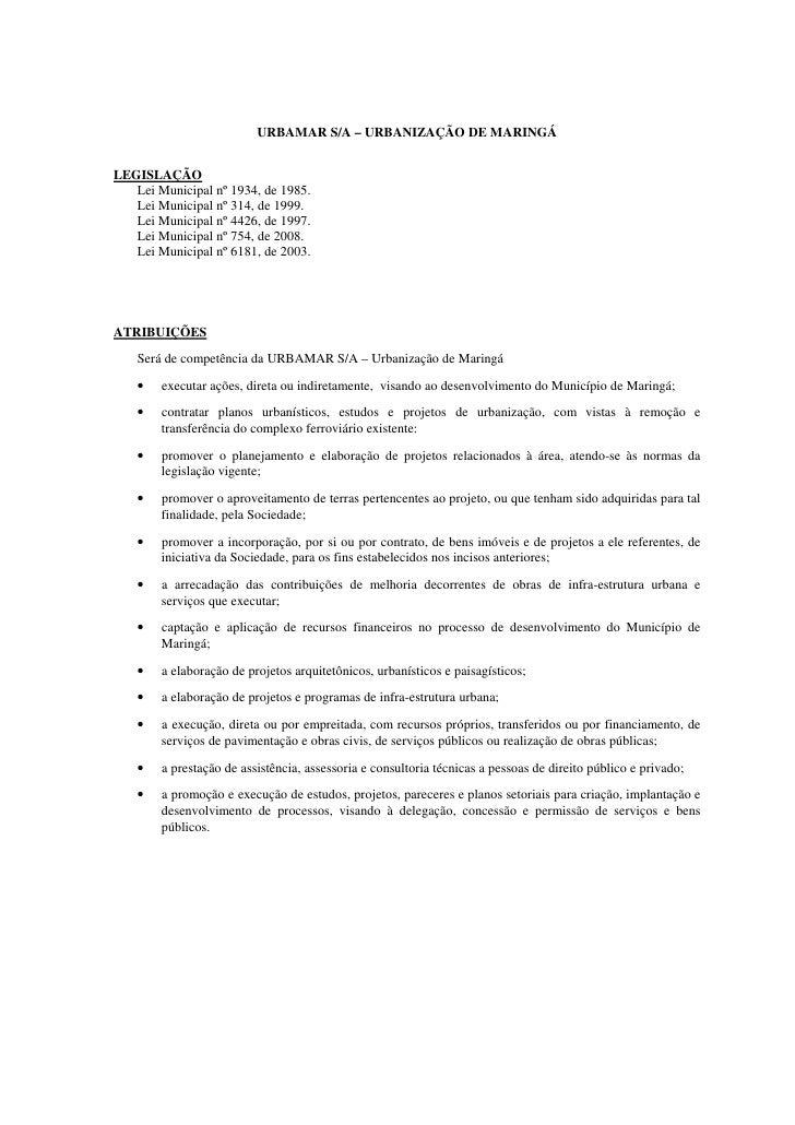 URBAMAR S/A – URBANIZAÇÃO DE MARINGÁ   LEGISLAÇÃO    Lei Municipal nº 1934, de 1985.    Lei Municipal nº 314, de 1999.    ...
