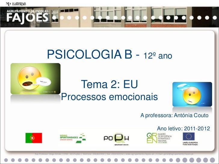 PSICOLOGIA B - 12º ano                                            Tema 2: EU                         Processos emocionais ...