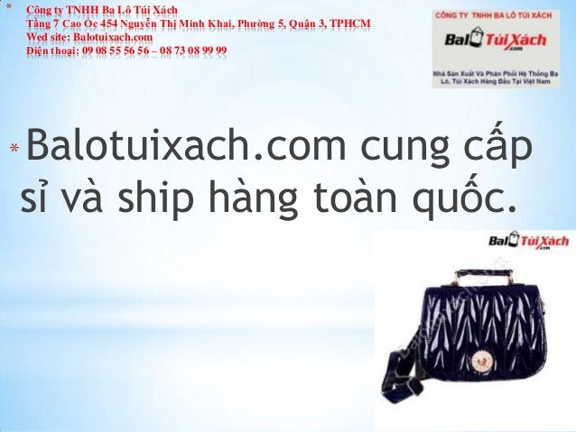 *  *  Công ty TNHH Ba Lô Túi Xách Tầng 7 Cao Ốc 454 Nguyễn Thị Minh Khai, Phường 5, Quận 3, TPHCM Wed site: Balotuixach.co...