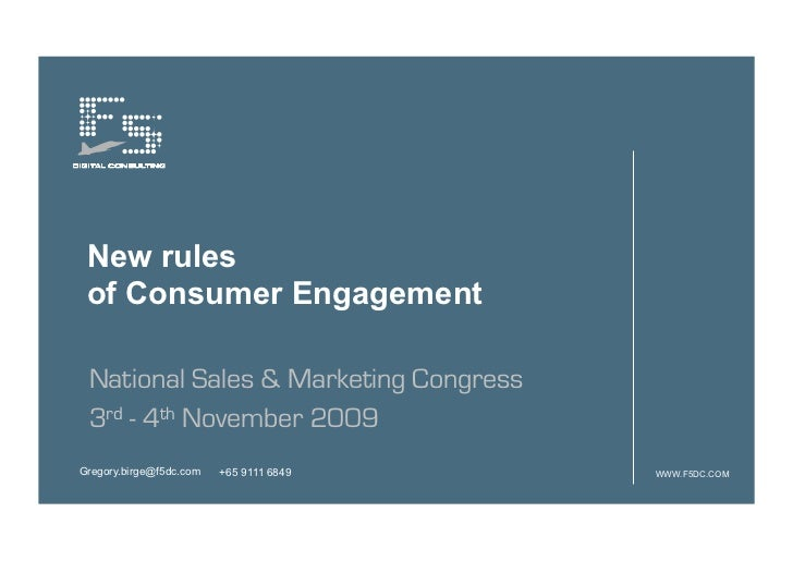 New rules of Consumer Engagement National Sales & Marketing Congress 3rd - 4th November 2009Gregory.birge@f5dc.com   +65 9...