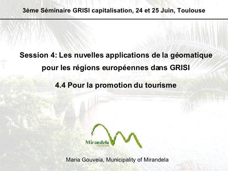 3éme Séminaire GRISI capitalisation, 24 et 25 Juin, Toulouse Session 4: Les nuvelles applications de la géomatique pour le...