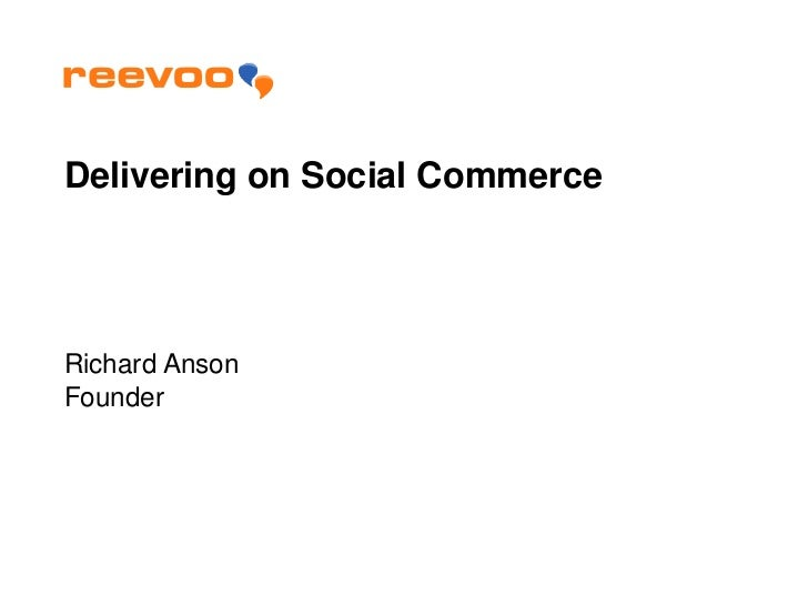 Delivering on Social CommerceRichard AnsonFounder