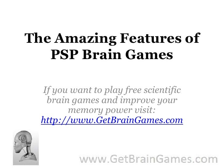 The Amazing Features of PSP Brain Games <br />If you want to play free scientific brain games and improve your memory powe...