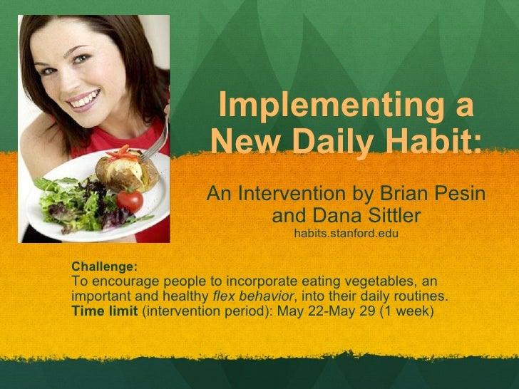 Implementing a New Daily Habit: An Intervention by Brian Pesin and Dana Sittler habits.stanford.edu Challenge: To encourag...