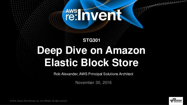 © 2016, Amazon Web Services, Inc. or its Affiliates. All rights reserved. Rob Alexander, AWS Principal Solutions Architect...