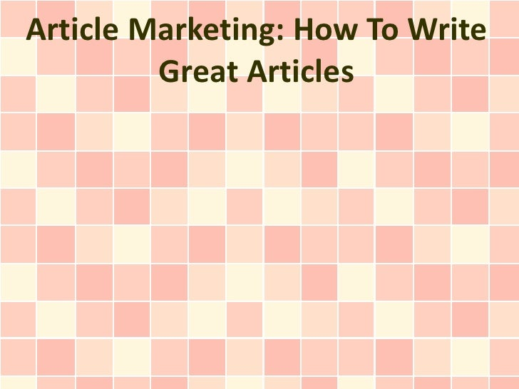 Article Marketing: How To Write         Great Articles