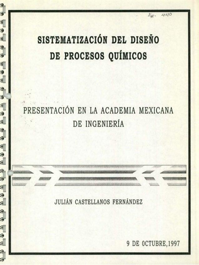 0 es SISTEMATIZACION DEL DISENO DE PROCESOS QUIMICOS PRESENTACIÓN EN LA  ACADEMIA MEXICANA DE INGENIERÍA 777 ... 66b3c442c639a