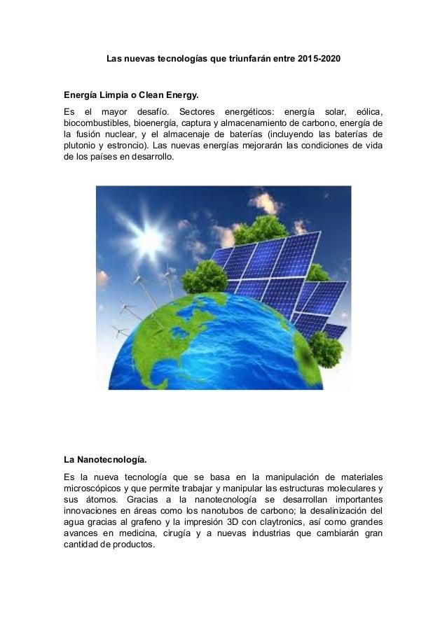 Las nuevas tecnologías que triunfarán entre 2015-2020 Energía Limpia o Clean Energy. Es el mayor desafío. Sectores energét...