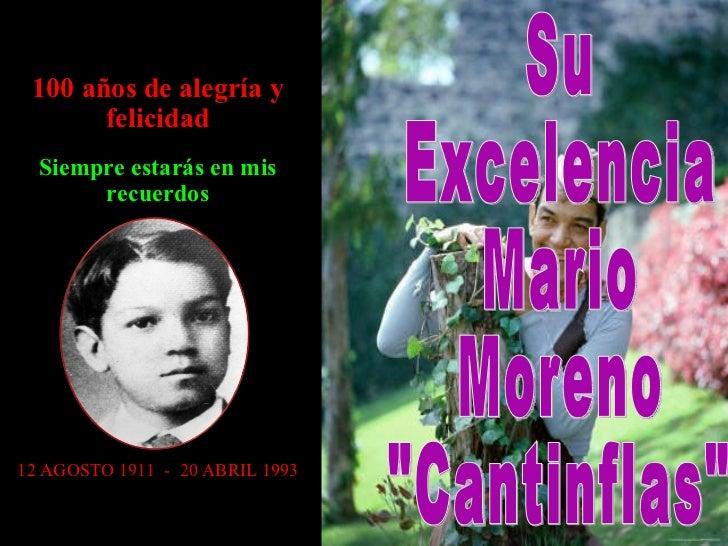 100 años de alegría y felicidad Siempre estarás en mis recuerdos 12 AGOSTO 1911  -  20 ABRIL 1993 Su Excelencia Mario More...