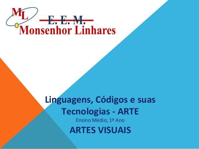 Linguagens, Códigos e suas Tecnologias - ARTE Ensino Médio, 1ª Ano  ARTES VISUAIS