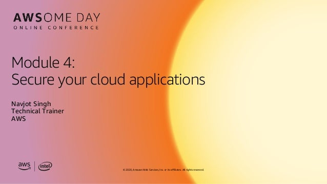 © 2020, Amazon Web Services, Inc. or its affiliates. All rights reserved. Module 4: Secure your cloud applications Navjot ...