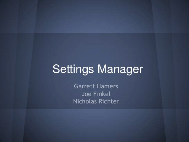 Settings Manager Garrett Hamers Joe Finkel Nicholas Richter