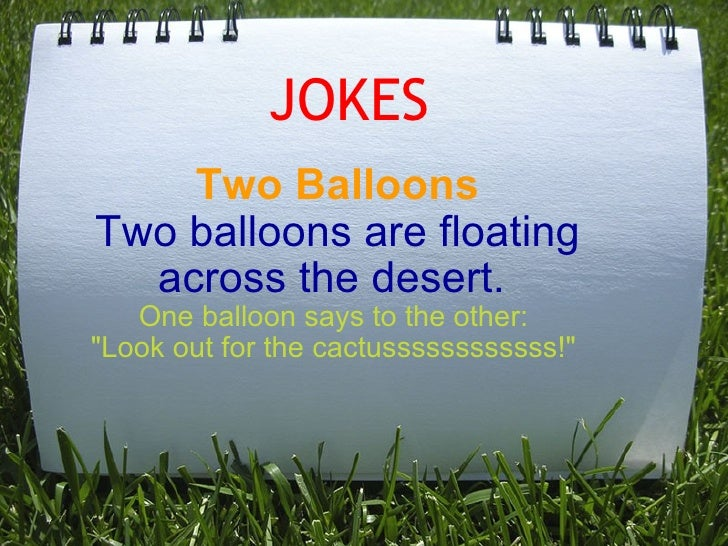 """JOKES Two Balloons Two balloons are floating across the desert.  One balloon says to the other:  """"Look out for the ca..."""