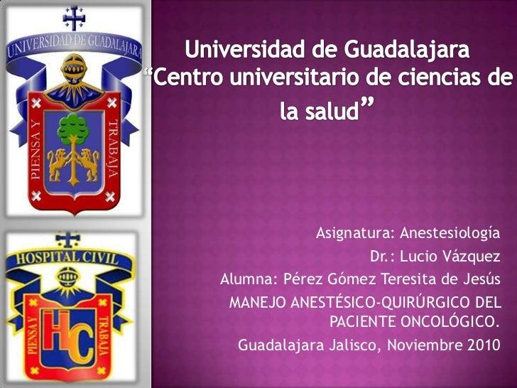 Asignatura: Anestesiología                    Dr.: Lucio VázquezAlumna: Pérez Gómez Teresita de Jesús MANEJO ANESTÉSICO-QU...