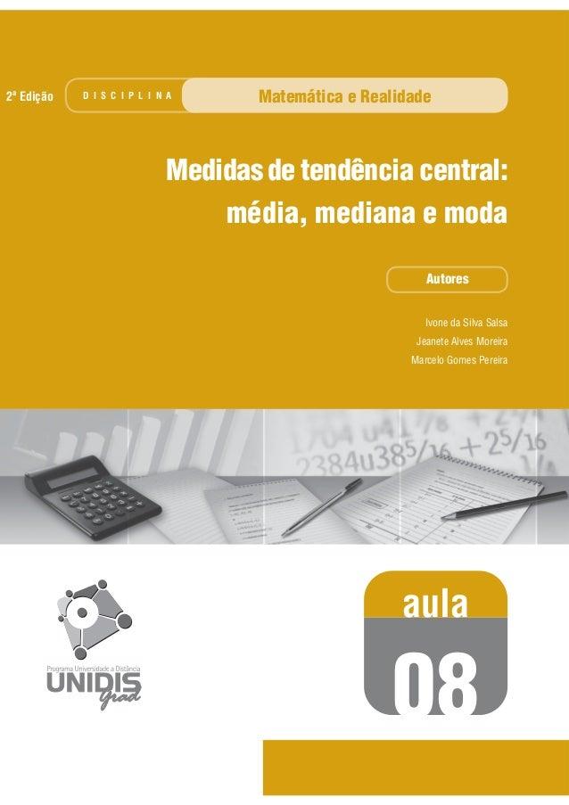 Ivone da Silva Salsa Jeanete Alves Moreira Marcelo Gomes Pereira Autores aula 08 Medidasde tendência central: média, media...