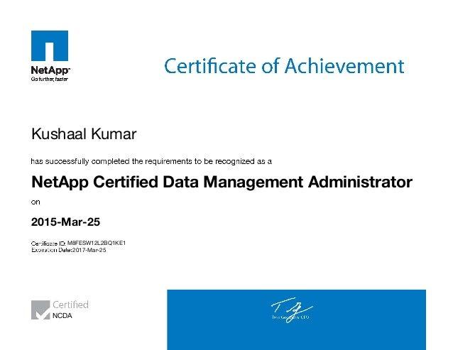 Kushaal Kumar NetApp Certified Data Management Administrator 2015-Mar-25 M8FESW12L2BQ1KE1 2017-Mar-25 NCDA