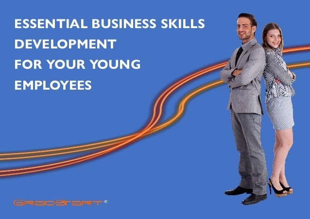 ESSENTIAL BUSINESS SKILLS DEVELOPMENT FOR YOUR YOUNG EMPLOYEES