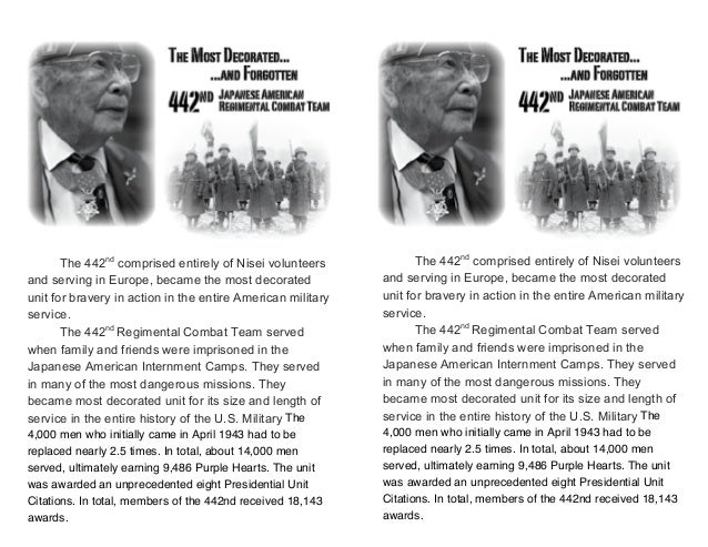The 442ndcomprised entirely of Nisei volunteersand serving in Europe, became the most decoratedunit for bravery...