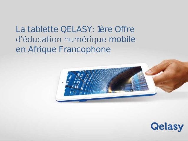 La tablette QELASY: 1ère Offre mobile en Afrique Francophone