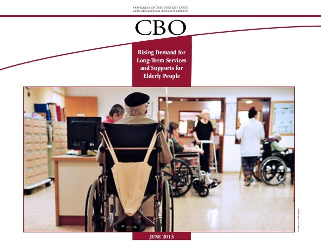 CONGRESS OF THE UNITED STATES CONGRESSIONAL BUDGET OFFICE CBO Rising Demand for Long-Term Services and Supports for Elderl...